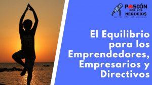 El Equilibrio para los Emprendedores, Empresarios y Directivos