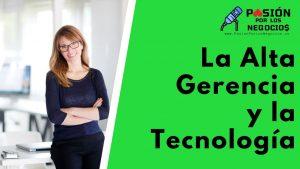 La Alta Gerencia y la Tecnología