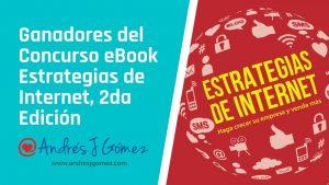 Ganadores del Concurso eBook Estrategias de Internet, 2da Edición de Andrés J Gómez