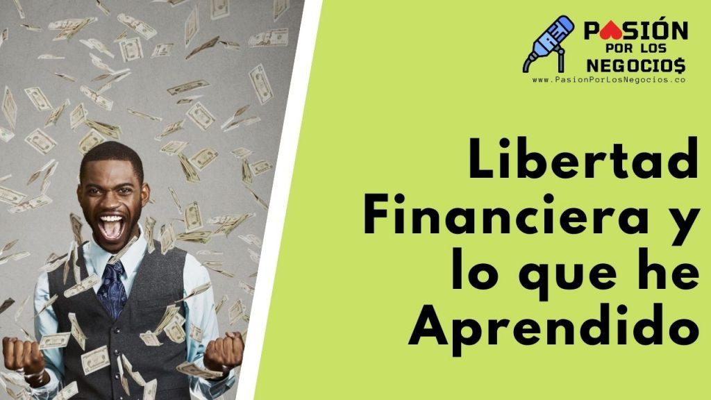 Libertad Financiera y lo que he Aprendido