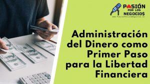 Administración del Dinero como Primer Paso para la Libertad Financiera